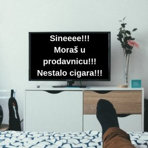 Sineee!!! Moraš u prodavnicu, nestalo cigara!!! (1)